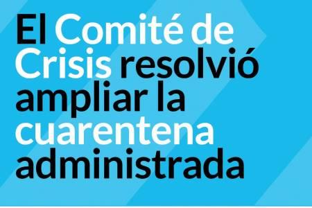 El comité de crisis resolvió ampliar la cuarentena administrada